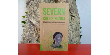 Severn Cullis-Suzuki - Que as Vossas Ações Refutam as Vossas Palavras