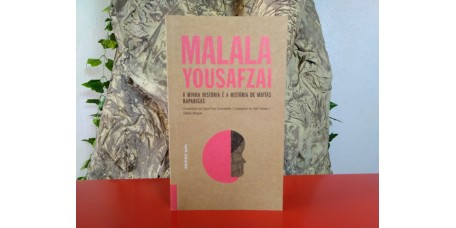 Malala Yousafzai - A Minha História é a História de Muitas Raparigas